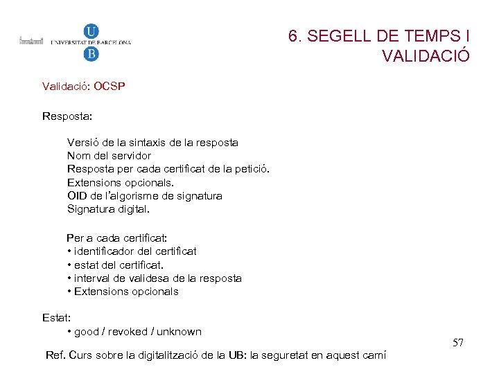 6. SEGELL DE TEMPS I VALIDACIÓ Validació: OCSP Resposta: Versió de la sintaxis de