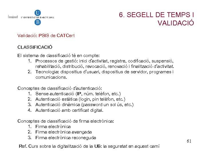 6. SEGELL DE TEMPS I VALIDACIÓ Validació: PSIS de CATCert CLASSIFICACIÓ El sistema de