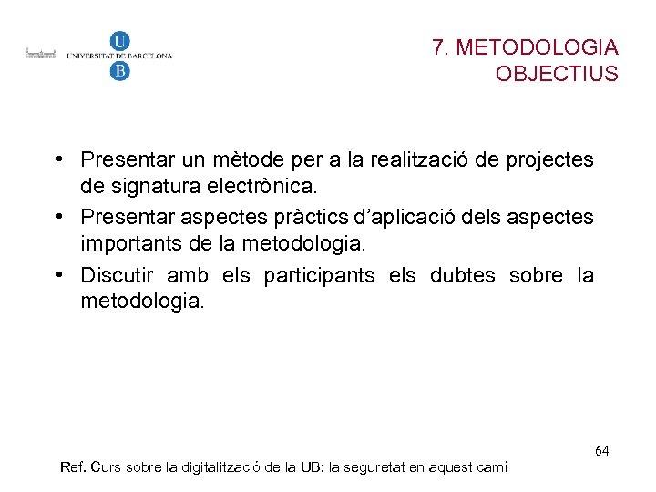 7. METODOLOGIA OBJECTIUS • Presentar un mètode per a la realització de projectes de