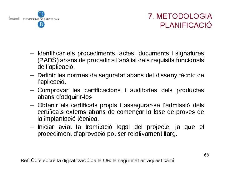 7. METODOLOGIA PLANIFICACIÓ – Identificar els procediments, actes, documents i signatures (PADS) abans de