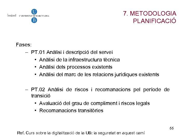 7. METODOLOGIA PLANIFICACIÓ Fases: – PT. 01 Anàlisi i descripció del servei • Anàlisi