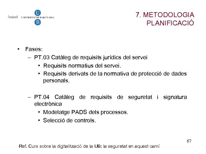 7. METODOLOGIA PLANIFICACIÓ • Fases: – PT. 03 Catàleg de requisits jurídics del servei