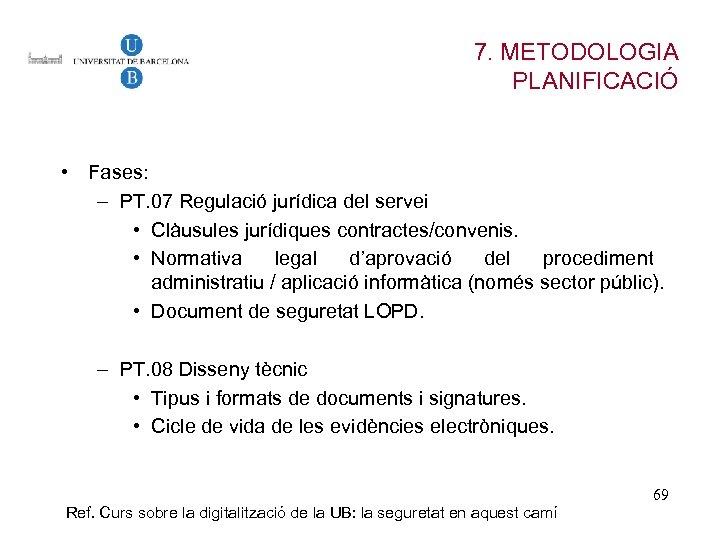 7. METODOLOGIA PLANIFICACIÓ • Fases: – PT. 07 Regulació jurídica del servei • Clàusules