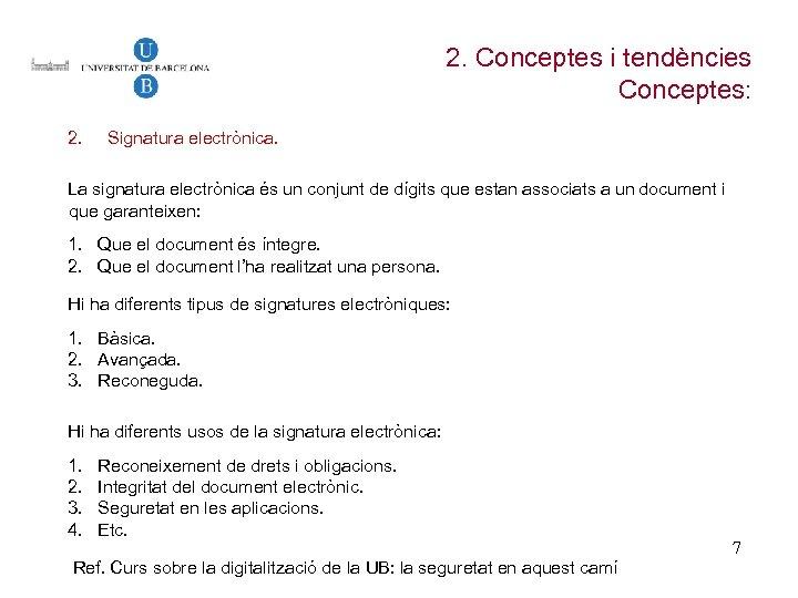 2. Conceptes i tendències Conceptes: 2. Signatura electrònica. La signatura electrònica és un conjunt