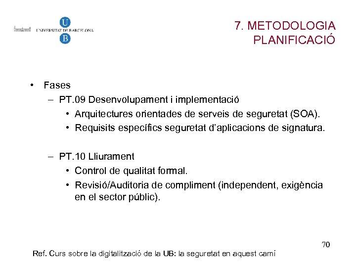 7. METODOLOGIA PLANIFICACIÓ • Fases – PT. 09 Desenvolupament i implementació • Arquitectures orientades