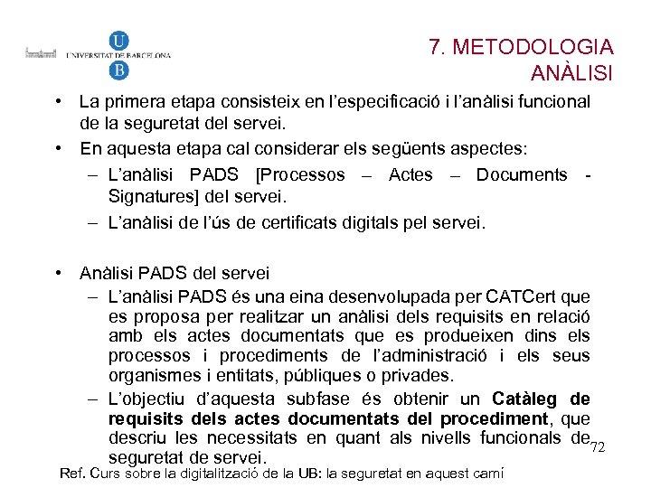 7. METODOLOGIA ANÀLISI • La primera etapa consisteix en l'especificació i l'anàlisi funcional de
