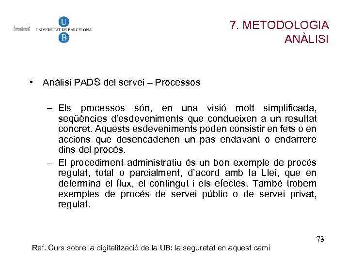 7. METODOLOGIA ANÀLISI • Anàlisi PADS del servei – Processos – Els processos són,