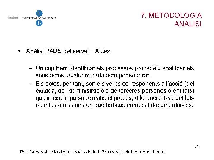 7. METODOLOGIA ANÀLISI • Anàlisi PADS del servei – Actes – Un cop hem