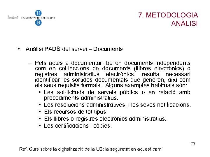 7. METODOLOGIA ANÀLISI • Anàlisi PADS del servei – Documents – Pels actes a