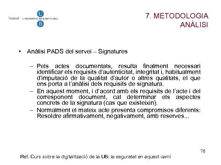 7. METODOLOGIA ANÀLISI • Anàlisi PADS del servei – Signatures – Pels actes documentats,