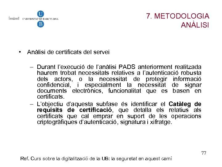 7. METODOLOGIA ANÀLISI • Anàlisi de certificats del servei – Durant l'execució de l'anàlisi