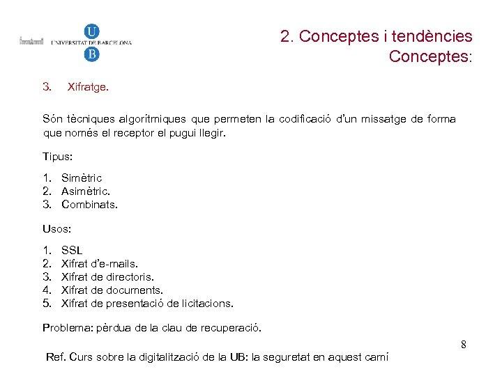 2. Conceptes i tendències Conceptes: 3. Xifratge. Són tècniques algorítmiques que permeten la codificació
