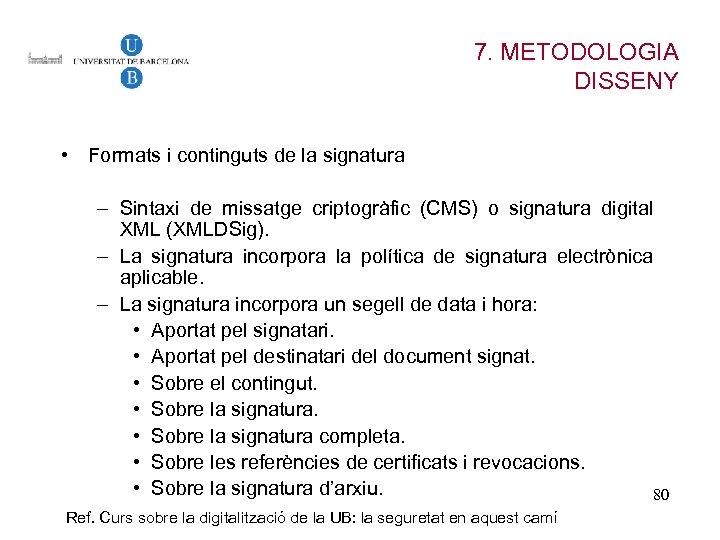 7. METODOLOGIA DISSENY • Formats i continguts de la signatura – Sintaxi de missatge