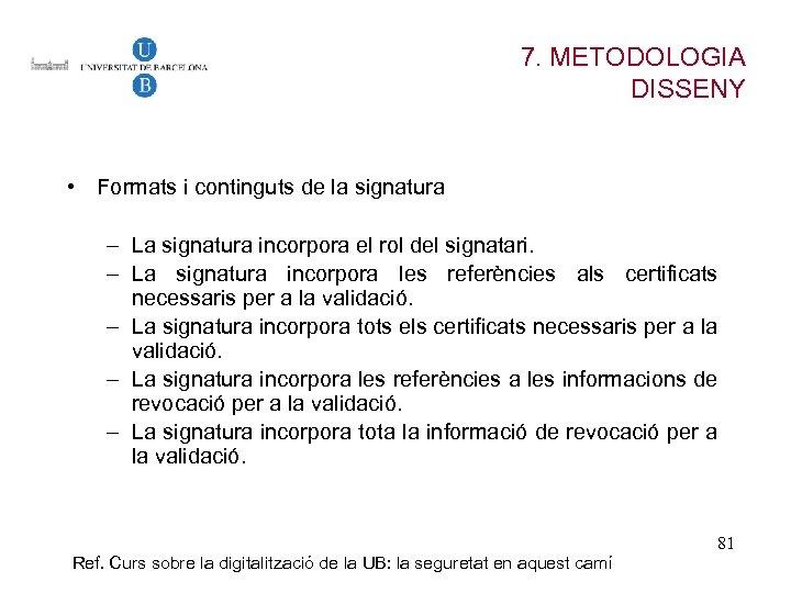 7. METODOLOGIA DISSENY • Formats i continguts de la signatura – La signatura incorpora