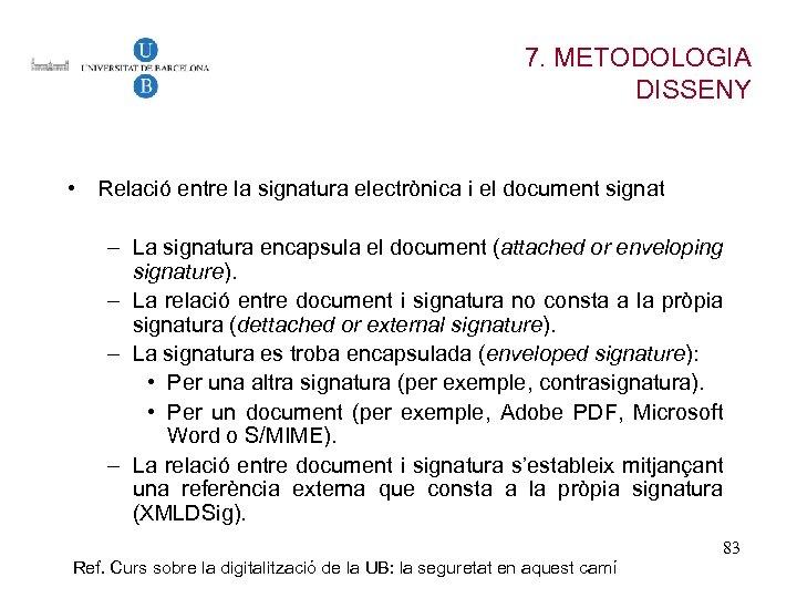 7. METODOLOGIA DISSENY • Relació entre la signatura electrònica i el document signat –