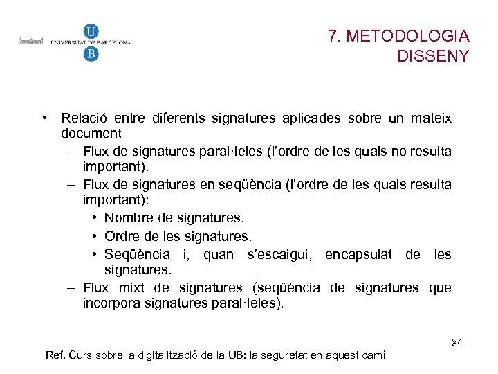 7. METODOLOGIA DISSENY • Relació entre diferents signatures aplicades sobre un mateix document –