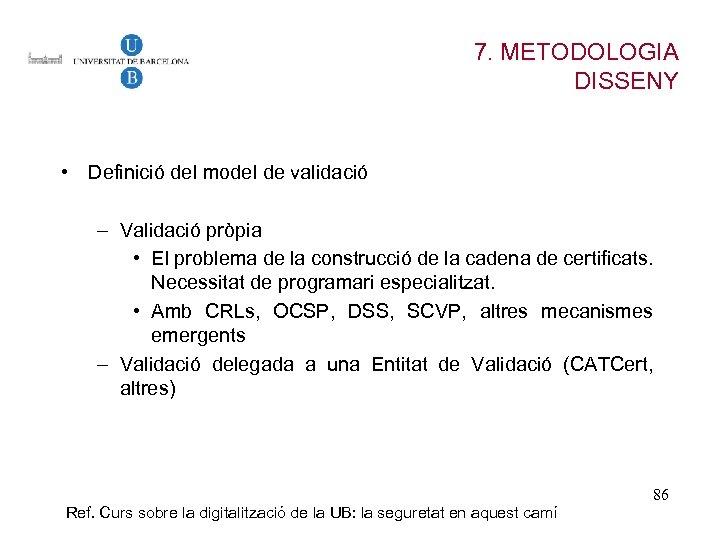 7. METODOLOGIA DISSENY • Definició del model de validació – Validació pròpia • El