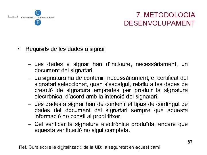 7. METODOLOGIA DESENVOLUPAMENT • Requisits de les dades a signar – Les dades a