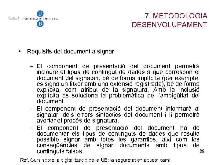 7. METODOLOGIA DESENVOLUPAMENT • Requisits del document a signar – El component de presentació