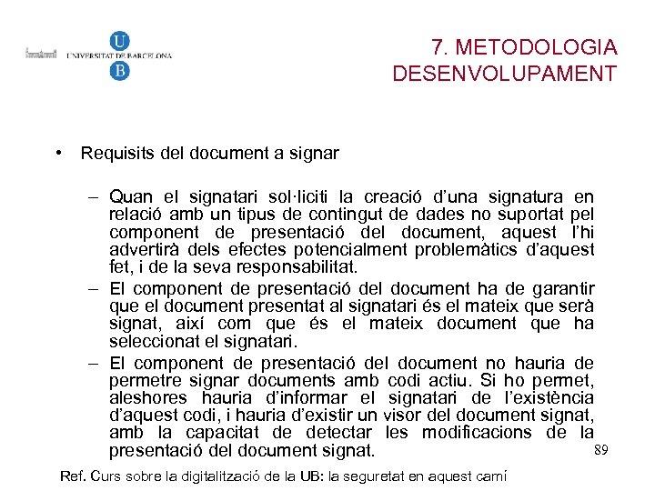 7. METODOLOGIA DESENVOLUPAMENT • Requisits del document a signar – Quan el signatari sol·liciti