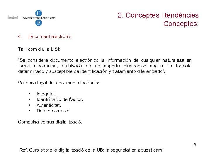 2. Conceptes i tendències Conceptes: 4. Document electrònic Tal i com diu la LISI:
