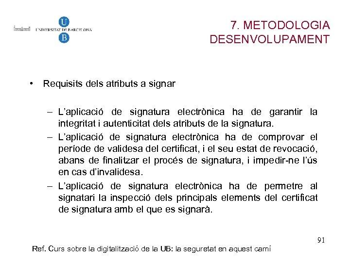 7. METODOLOGIA DESENVOLUPAMENT • Requisits dels atributs a signar – L'aplicació de signatura electrònica