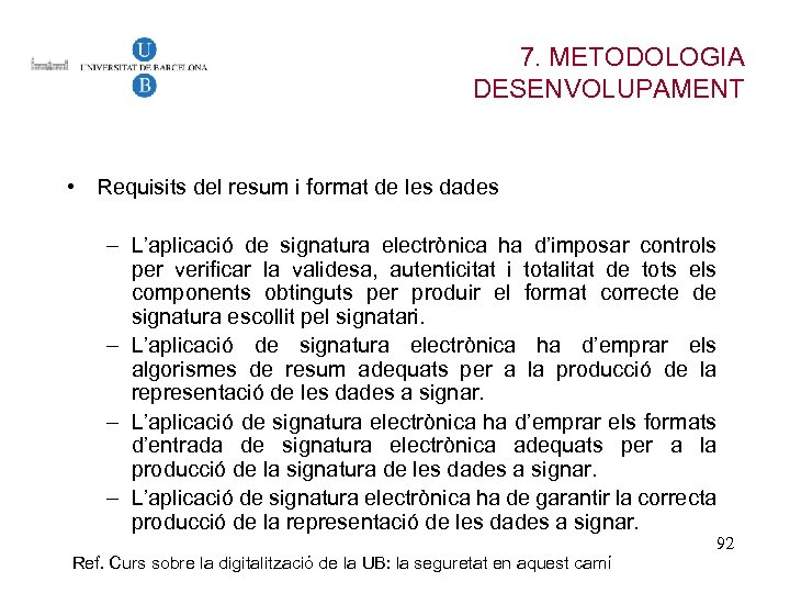 7. METODOLOGIA DESENVOLUPAMENT • Requisits del resum i format de les dades – L'aplicació