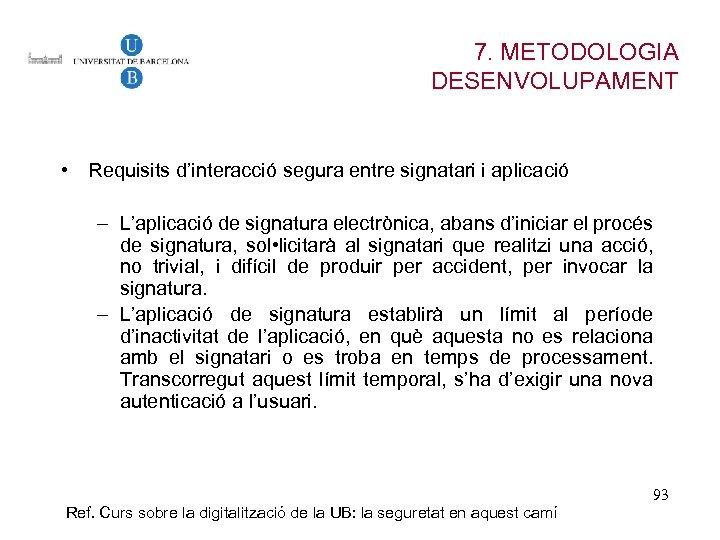 7. METODOLOGIA DESENVOLUPAMENT • Requisits d'interacció segura entre signatari i aplicació – L'aplicació de