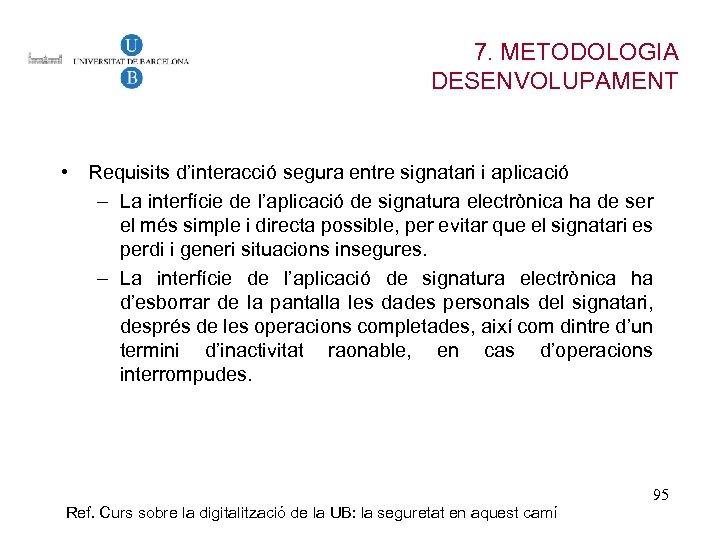 7. METODOLOGIA DESENVOLUPAMENT • Requisits d'interacció segura entre signatari i aplicació – La interfície