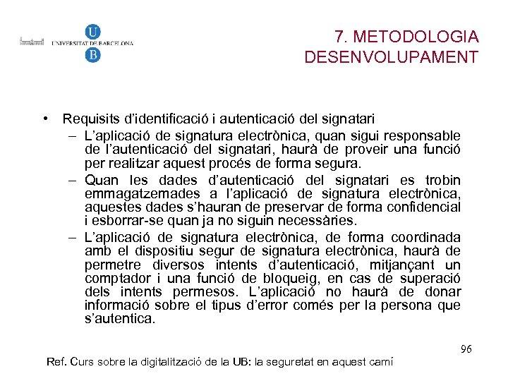 7. METODOLOGIA DESENVOLUPAMENT • Requisits d'identificació i autenticació del signatari – L'aplicació de signatura