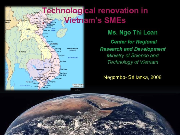 Technological renovation in Vietnam's SMEs Ms. Ngo Thi Loan Center for Regional Research and