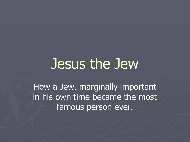 Jesus the Jew How a Jew, marginally important in his own time became the