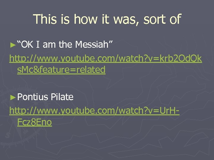 "This is how it was, sort of ► ""OK I am the Messiah"" http:"