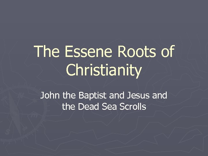 The Essene Roots of Christianity John the Baptist and Jesus and the Dead Sea