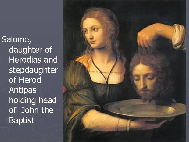 Salome, daughter of Herodias and stepdaughter of Herod Antipas holding head of John the