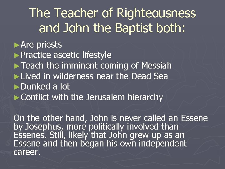 The Teacher of Righteousness and John the Baptist both: ►Are priests ►Practice ascetic lifestyle