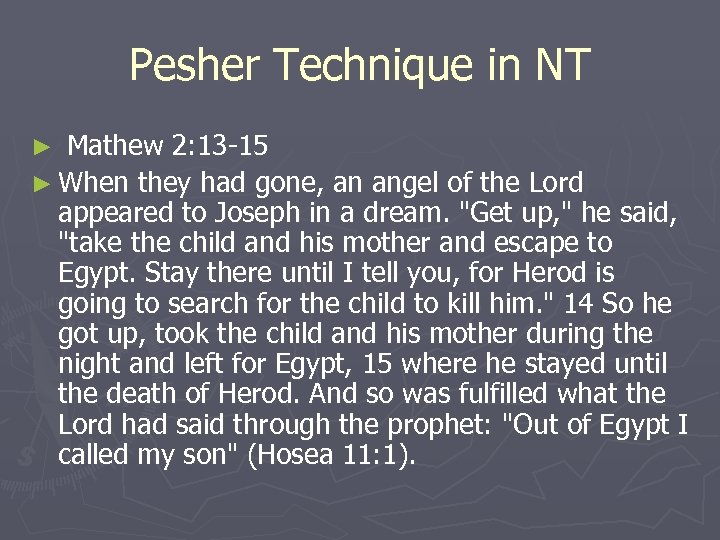 Pesher Technique in NT ► Mathew 2: 13 -15 ► When they had gone,