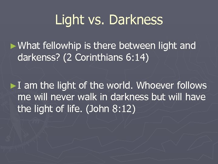 Light vs. Darkness ► What fellowhip is there between light and darkenss? (2 Corinthians
