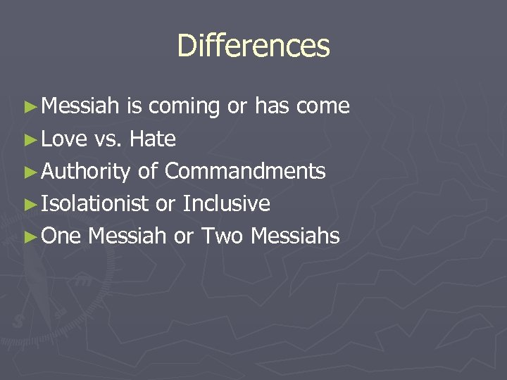 Differences ► Messiah is coming or has come ► Love vs. Hate ► Authority