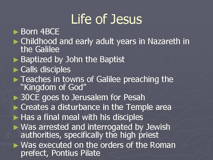 Life of Jesus ► Born 4 BCE ► Childhood and early adult years in