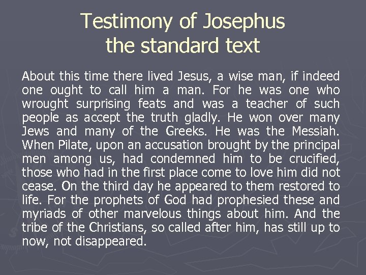 Testimony of Josephus the standard text About this time there lived Jesus, a wise