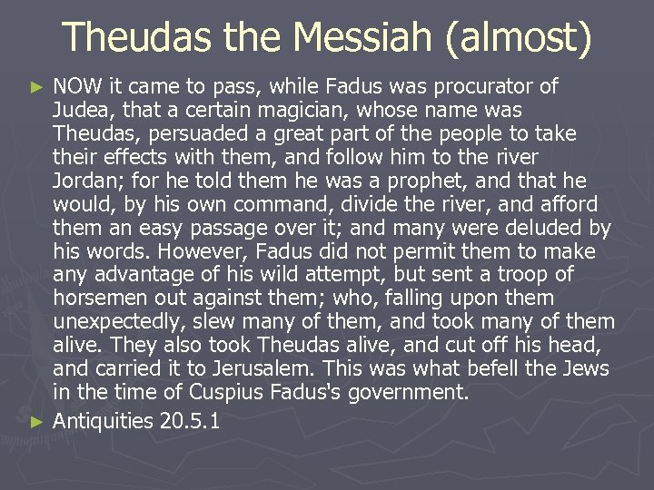 Theudas the Messiah (almost) NOW it came to pass, while Fadus was procurator of
