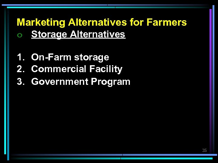 Marketing Alternatives for Farmers ๐ Storage Alternatives 1. On-Farm storage 2. Commercial Facility 3.