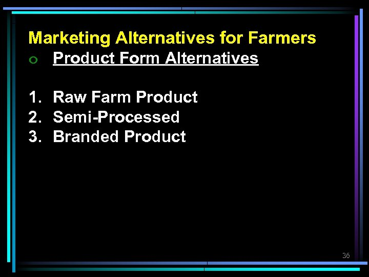 Marketing Alternatives for Farmers ๐ Product Form Alternatives 1. Raw Farm Product 2. Semi-Processed