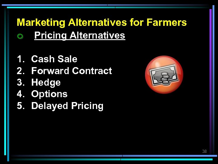 Marketing Alternatives for Farmers ๐ Pricing Alternatives 1. 2. 3. 4. 5. Cash Sale