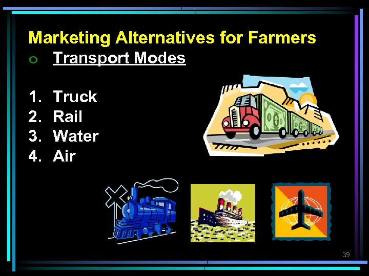 Marketing Alternatives for Farmers ๐ Transport Modes 1. 2. 3. 4. Truck Rail Water
