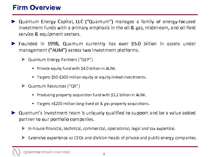 "Firm Overview ► Quantum Energy Capital, LLC (""Quantum"") manages a family of energy-focused investment"