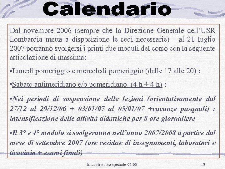 Dal novembre 2006 (sempre che la Direzione Generale dell'USR Lombardia metta a disposizione le