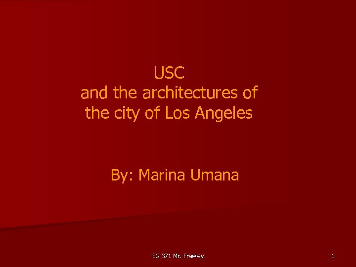 USC and the architectures of the city of Los Angeles By: Marina Umana EG