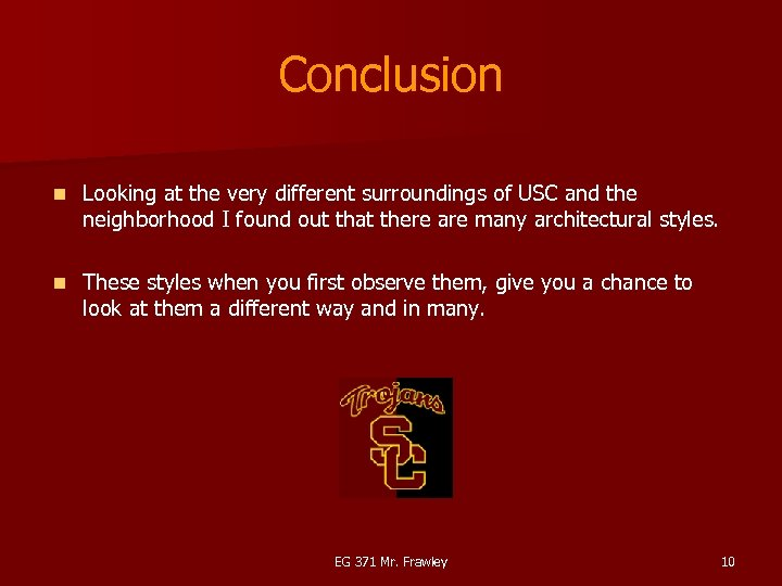 Conclusion n Looking at the very different surroundings of USC and the neighborhood I